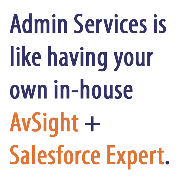 Admin Services is like having your own in-house AvSight + Salesforce Expert.